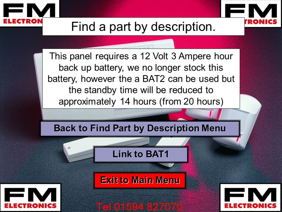 Find a part by description. This panel requires a 12 Volt 3 Ampere hour back up battery, we no longer stock this battery, however the a BAT2 can be us