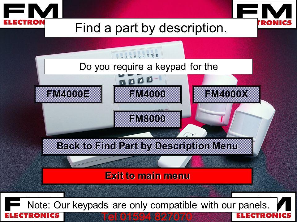Find a part by description. FM4000E Do you require a keypad for the FM4000 FM4000X FM8000 Exit to main menu Exit to main menu Back to Find Part by Des