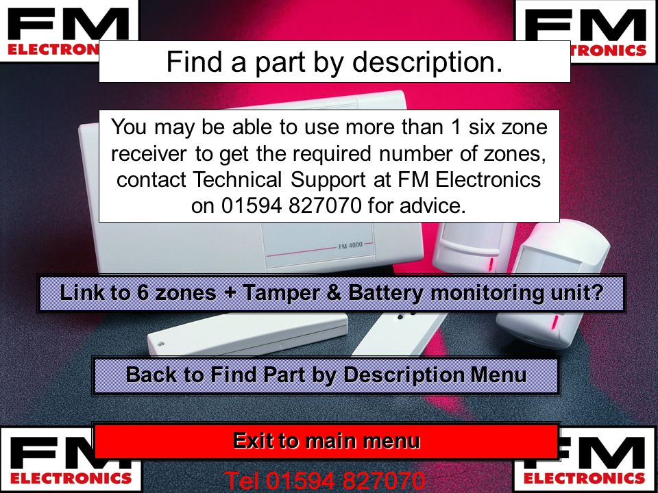 Find a part by description. You may be able to use more than 1 six zone receiver to get the required number of zones, contact Technical Support at FM