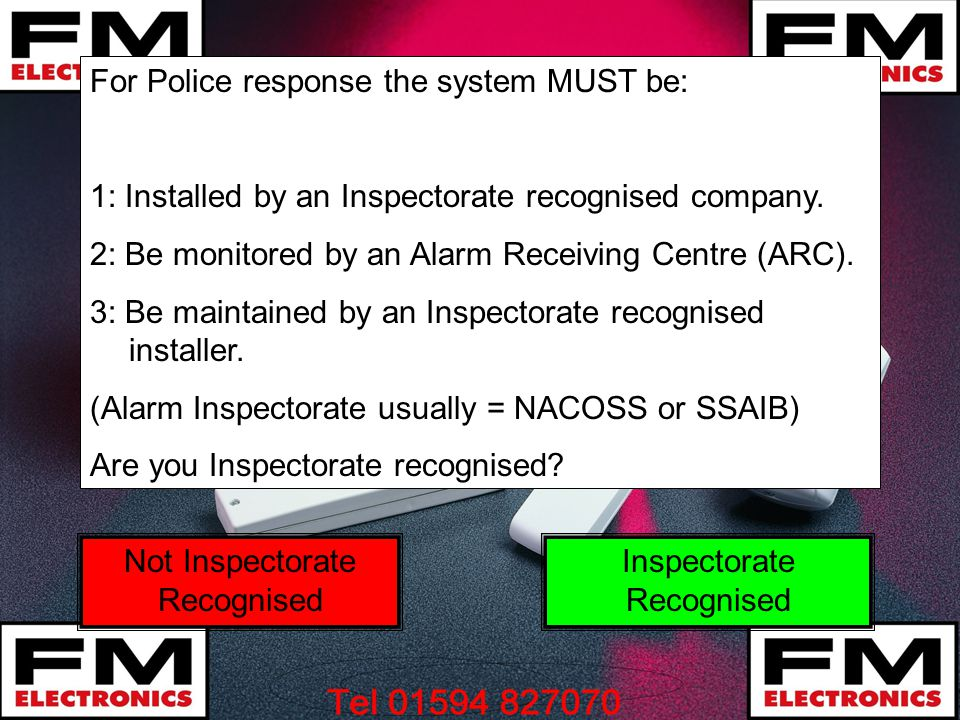 For Police response the system MUST be: 1: Installed by an Inspectorate recognised company.