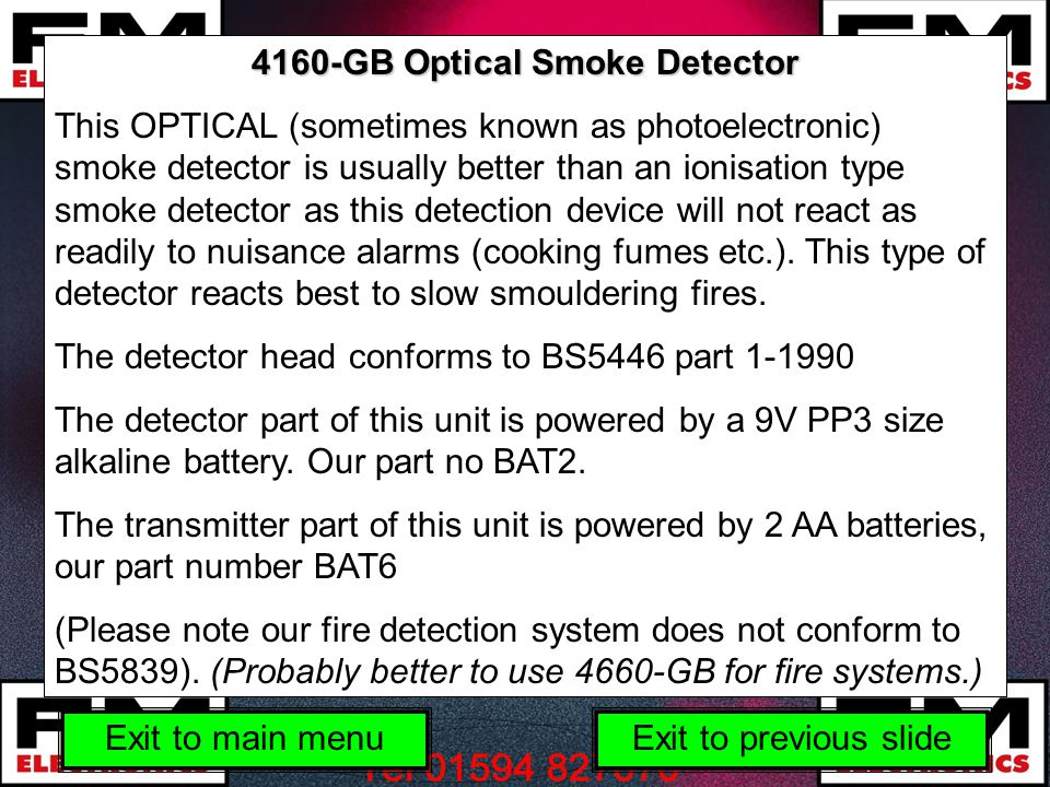 4160-GB Optical Smoke Detector This OPTICAL (sometimes known as photoelectronic) smoke detector is usually better than an ionisation type smoke detector as this detection device will not react as readily to nuisance alarms (cooking fumes etc.).