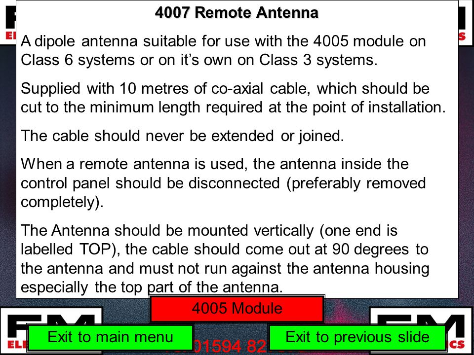 4007 Remote Antenna A dipole antenna suitable for use with the 4005 module on Class 6 systems or on its own on Class 3 systems.
