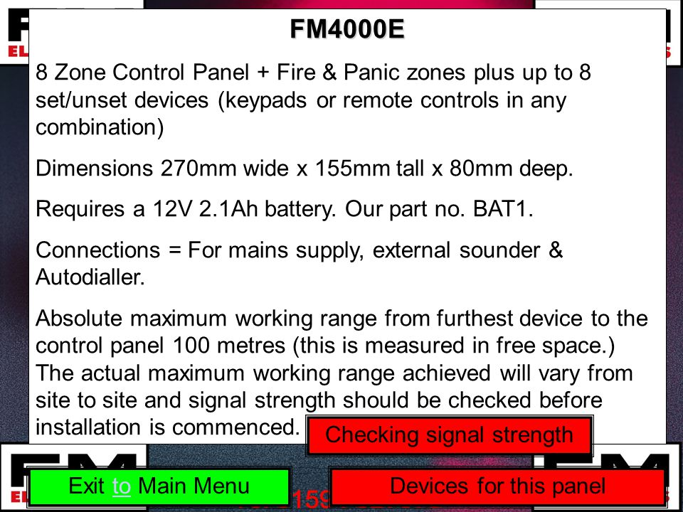 FM4000E 8 Zone Control Panel + Fire & Panic zones plus up to 8 set/unset devices (keypads or remote controls in any combination) Dimensions 270mm wide x 155mm tall x 80mm deep.