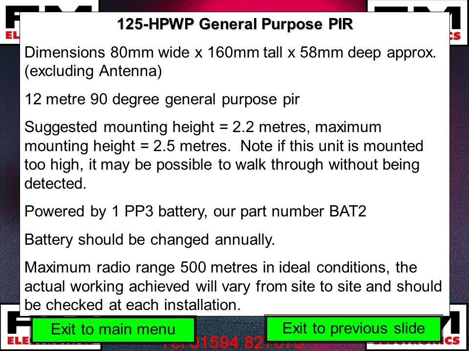 125-HPWP General Purpose PIR Dimensions 80mm wide x 160mm tall x 58mm deep approx. (excluding Antenna) 12 metre 90 degree general purpose pir Suggeste