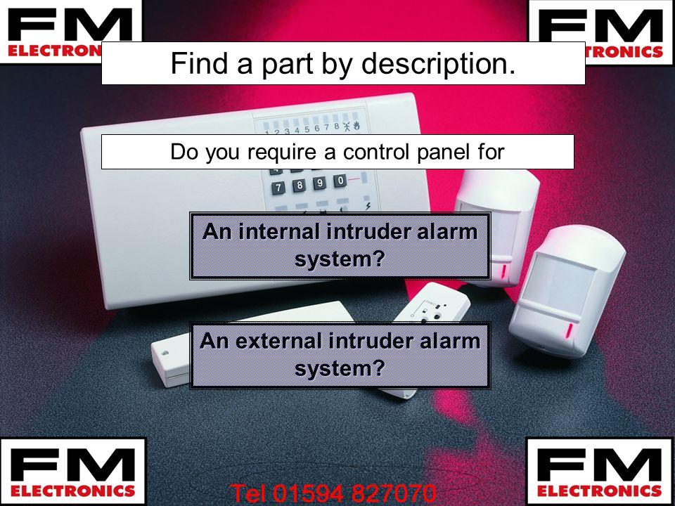Find a part by description. An internal intruder alarm system? An internal intruder alarm system? An external intruder alarm system? An external intru