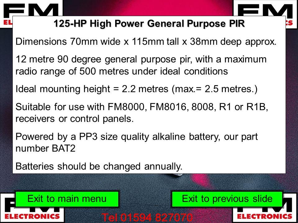 125-HP High Power General Purpose PIR Dimensions 70mm wide x 115mm tall x 38mm deep approx. 12 metre 90 degree general purpose pir, with a maximum rad