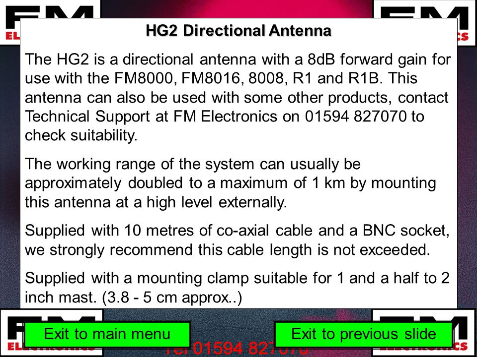 HG2 Directional Antenna The HG2 is a directional antenna with a 8dB forward gain for use with the FM8000, FM8016, 8008, R1 and R1B.