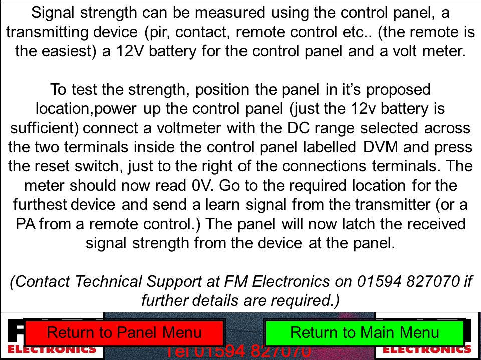 Signal strength can be measured using the control panel, a transmitting device (pir, contact, remote control etc..