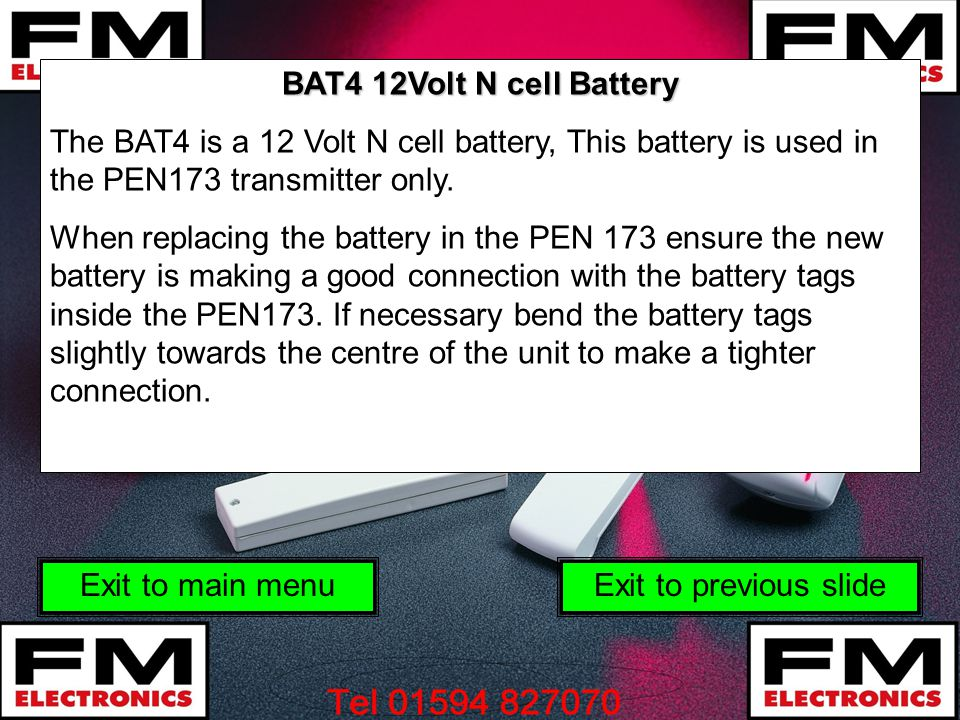 BAT4 12Volt N cell Battery The BAT4 is a 12 Volt N cell battery, This battery is used in the PEN173 transmitter only. When replacing the battery in th