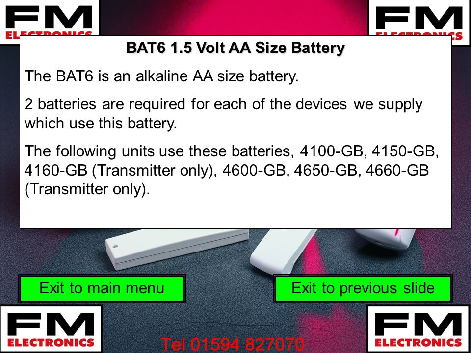 BAT6 1.5 Volt AA Size Battery The BAT6 is an alkaline AA size battery. 2 batteries are required for each of the devices we supply which use this batte