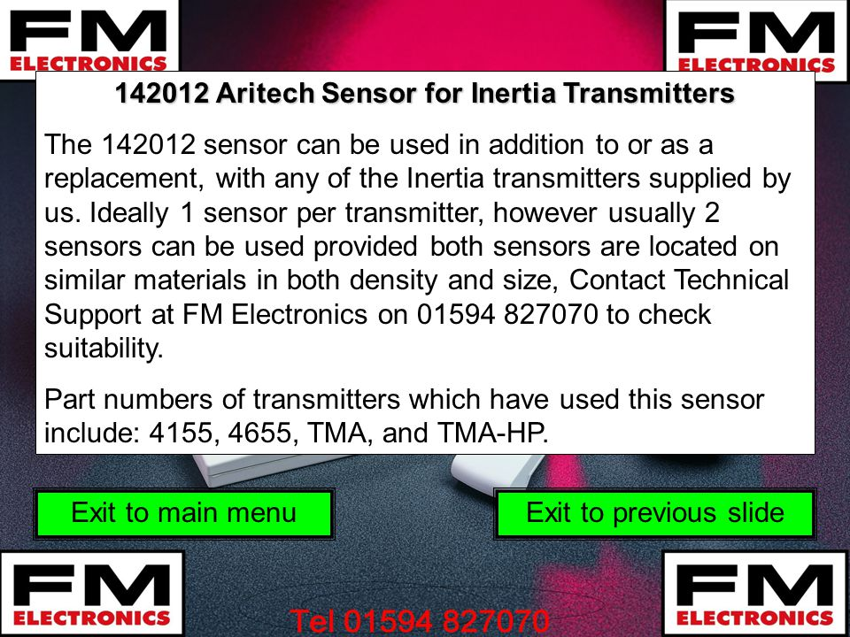 142012 Aritech Sensor for Inertia Transmitters The 142012 sensor can be used in addition to or as a replacement, with any of the Inertia transmitters supplied by us.