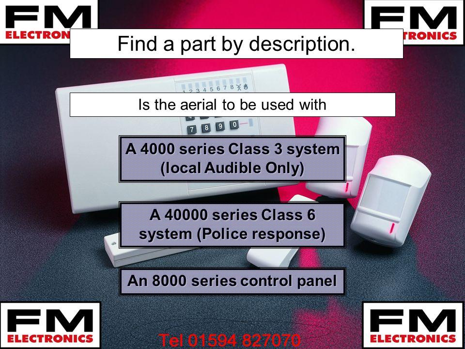 Find a part by description. A 4000 series Class 3 system (local Audible Only) A 4000 series Class 3 system (local Audible Only) A 40000 series Class 6
