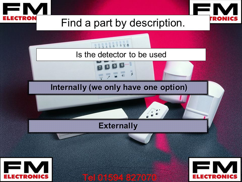 Find a part by description. Internally (we only have one option) Internally (we only have one option) Externally Is the detector to be used