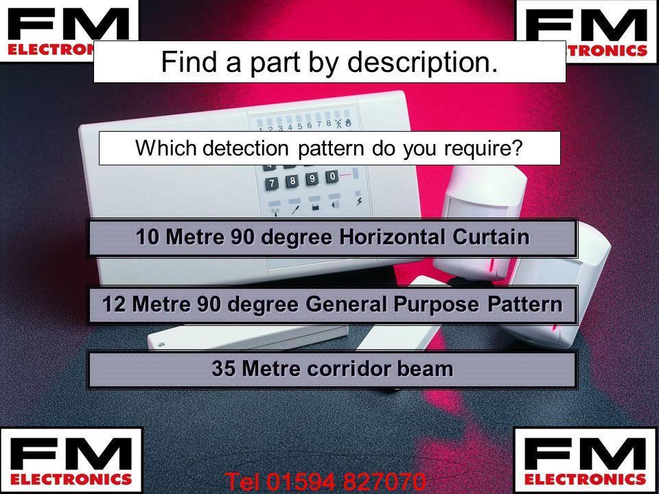 Find a part by description. 10 Metre 90 degree Horizontal Curtain 10 Metre 90 degree Horizontal Curtain 35 Metre corridor beam 35 Metre corridor beam