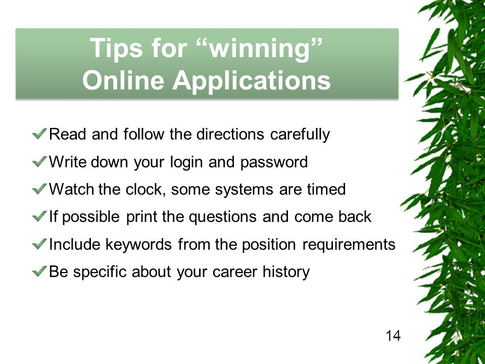 The Job Hunting Handbook Tips for winning Online Applications Tips for winning Online Applications 14 Read and follow the directions carefully Write d
