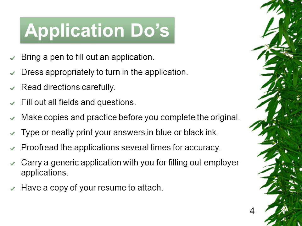 The Job Hunting Handbook Application Dos 4 Bring a pen to fill out an application. Dress appropriately to turn in the application. Read directions car
