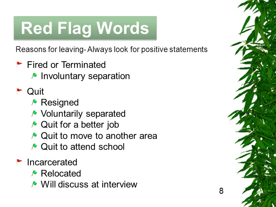 The Job Hunting Handbook Red Flag Words 8 Reasons for leaving- Always look for positive statements Fired or Terminated Involuntary separation Quit Res