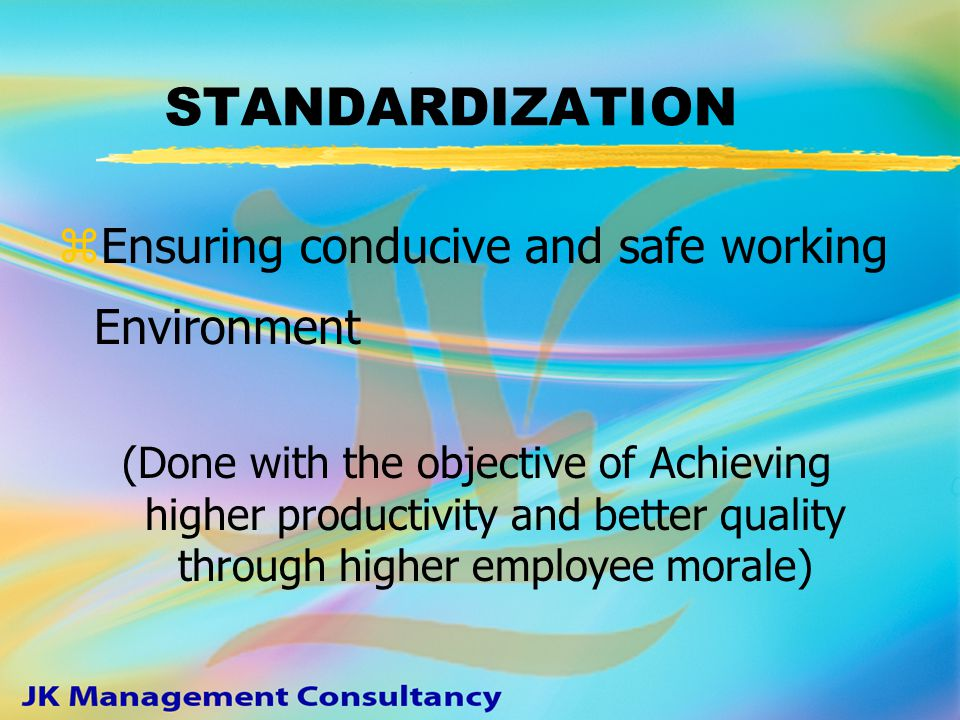 STEP IV - STANDARDIZATION zFzFollowing of earlier 3 Ss, standardized work procedures, maintaining safe & hygienic conditions in work place contribute to a serene atmosphere zSzStandards forMy job-Product & Processes My machine My work area