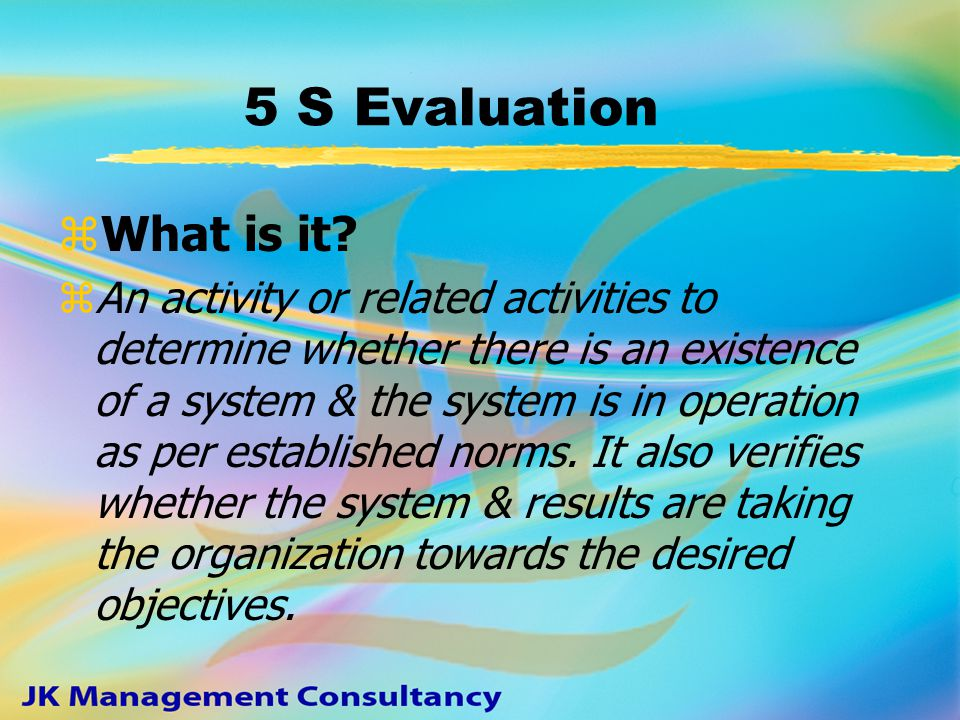 zIntroduce 3 min 5 S activity system z How often zIntroduce 5 S Activity Evaluation system zTrain Evaluators zTrain Implementers on z Problem solving steps z What defects to look for z Preparing and using implementation checklist