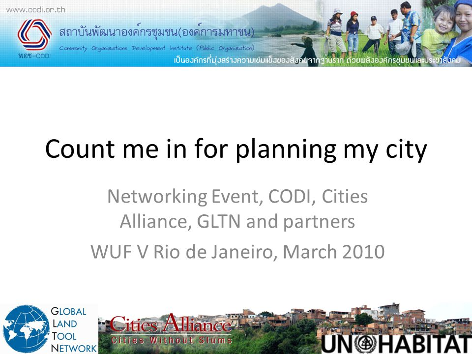 Count me in for planning my city Networking Event, CODI, Cities Alliance, GLTN and partners WUF V Rio de Janeiro, March 2010