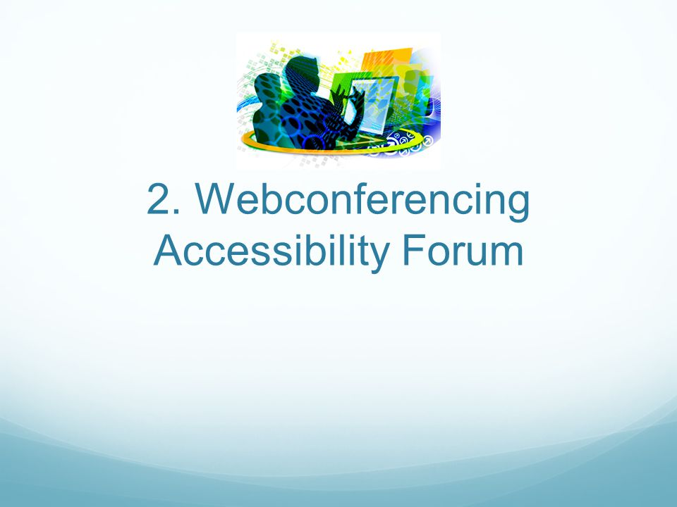 2. Webconferencing Accessibility Forum
