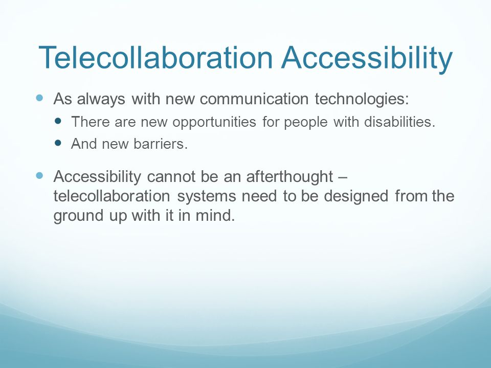 Telecollaboration Accessibility As always with new communication technologies: There are new opportunities for people with disabilities.