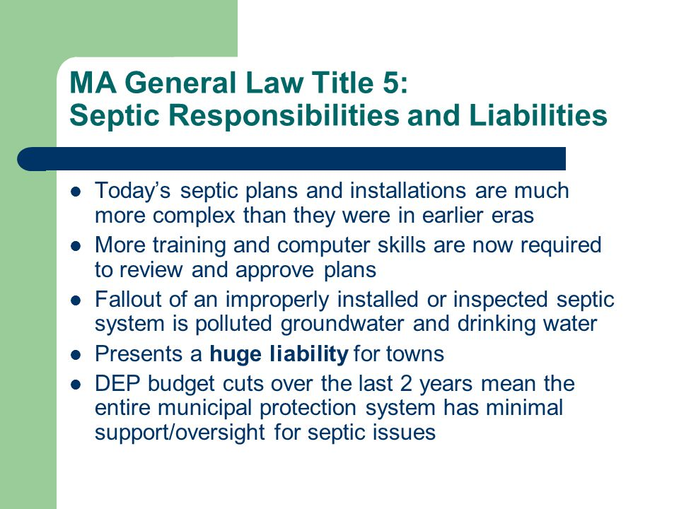 MA General Law Title 5: Septic Responsibilities and Liabilities Todays septic plans and installations are much more complex than they were in earlier