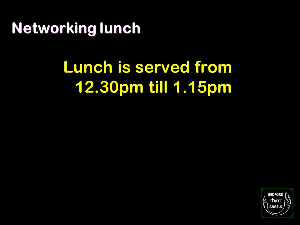 Networking lunch Lunch is served from 12.30pm till 1.15pm