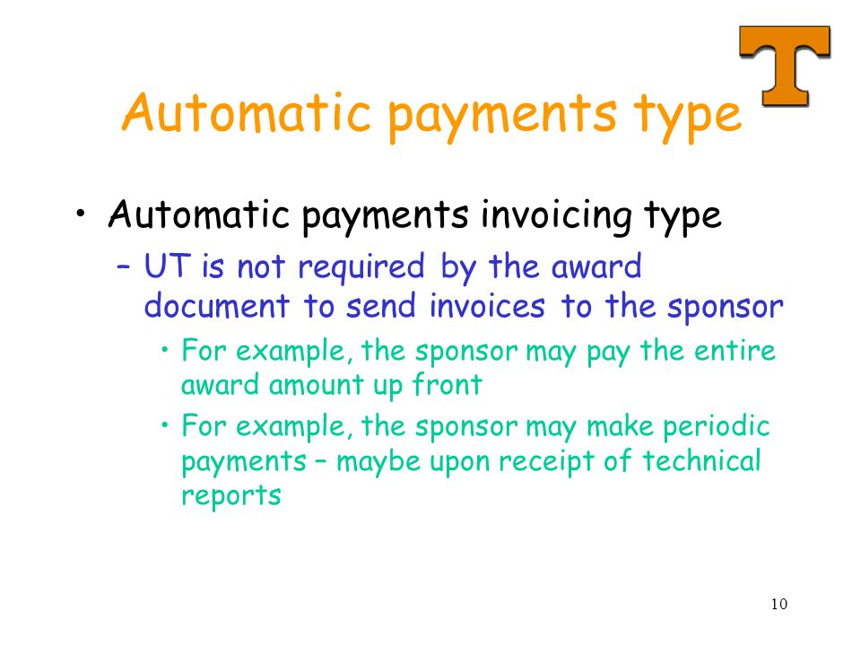 10 Automatic payments type Automatic payments invoicing type –UT is not required by the award document to send invoices to the sponsor For example, th