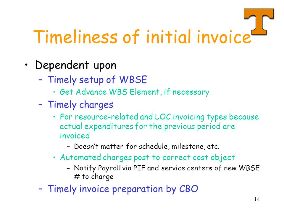 14 Timeliness of initial invoice Dependent upon –Timely setup of WBSE Get Advance WBS Element, if necessary –Timely charges For resource-related and L