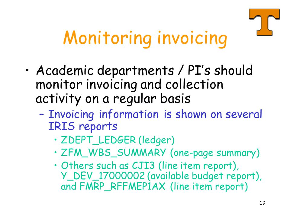 19 Monitoring invoicing Academic departments / PIs should monitor invoicing and collection activity on a regular basis –Invoicing information is shown