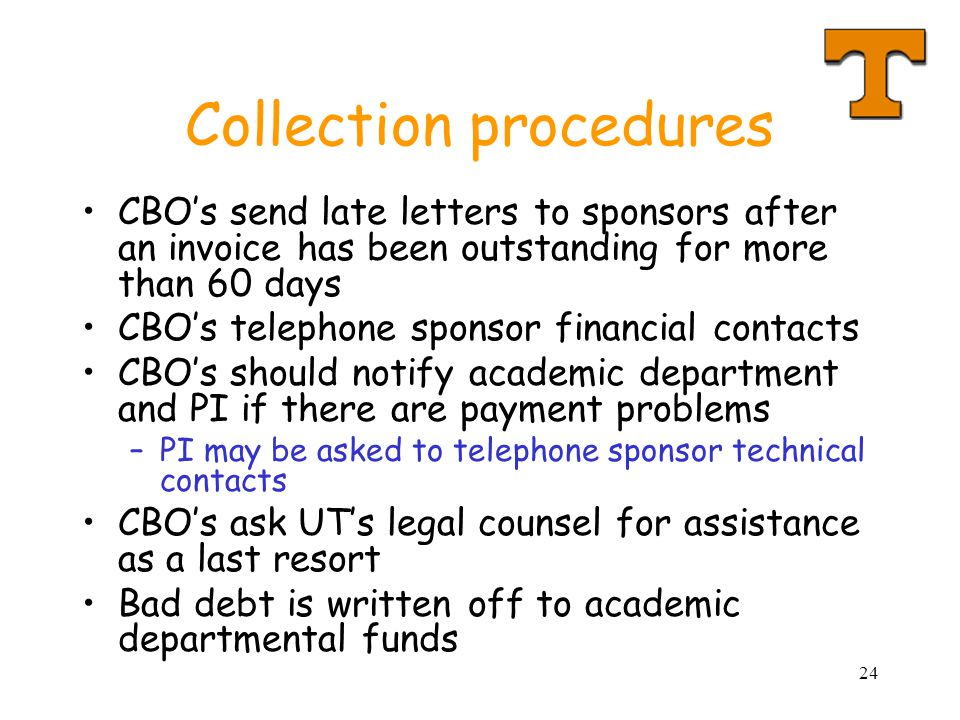 24 Collection procedures CBOs send late letters to sponsors after an invoice has been outstanding for more than 60 days CBOs telephone sponsor financi