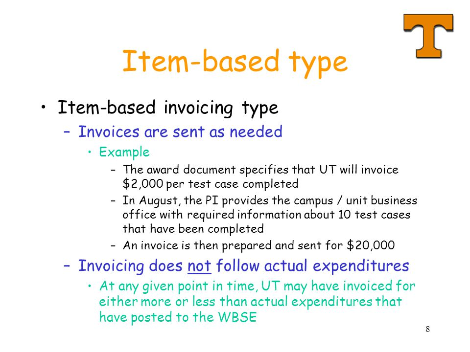 8 Item-based type Item-based invoicing type –Invoices are sent as needed Example –The award document specifies that UT will invoice $2,000 per test ca