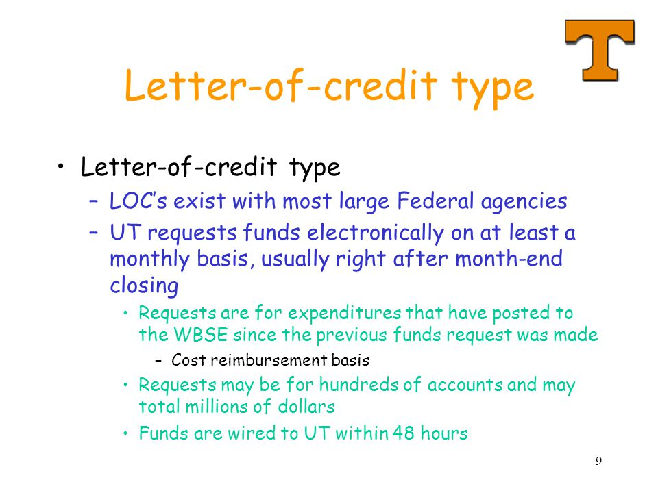9 Letter-of-credit type –LOCs exist with most large Federal agencies –UT requests funds electronically on at least a monthly basis, usually right afte