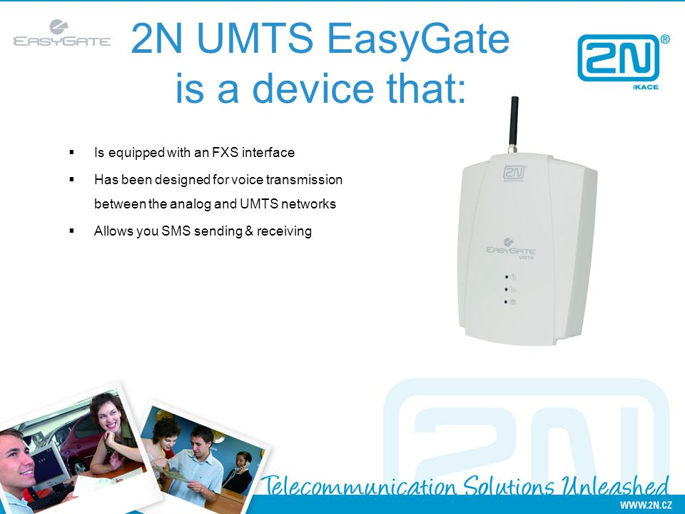2N UMTS EasyGate is a device that: Is equipped with an FXS interface Has been designed for voice transmission between the analog and UMTS networks Allows you SMS sending & receiving