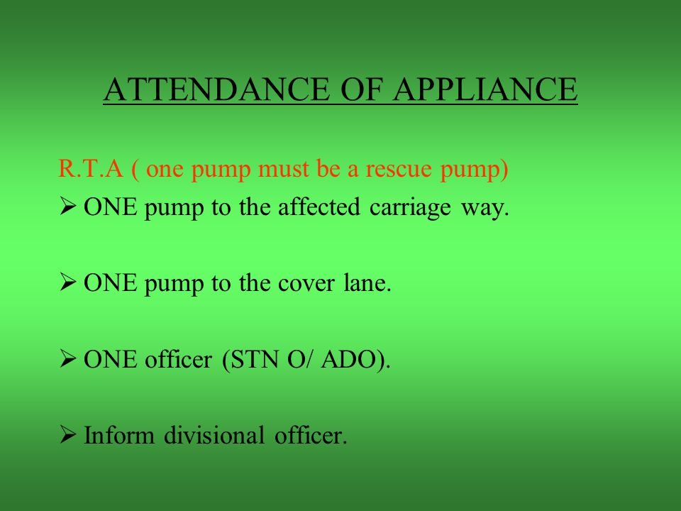 ATTENDANCE OF APPLIANCE Initial attendance to an incident on a motorway will be TWO pumping appliances.