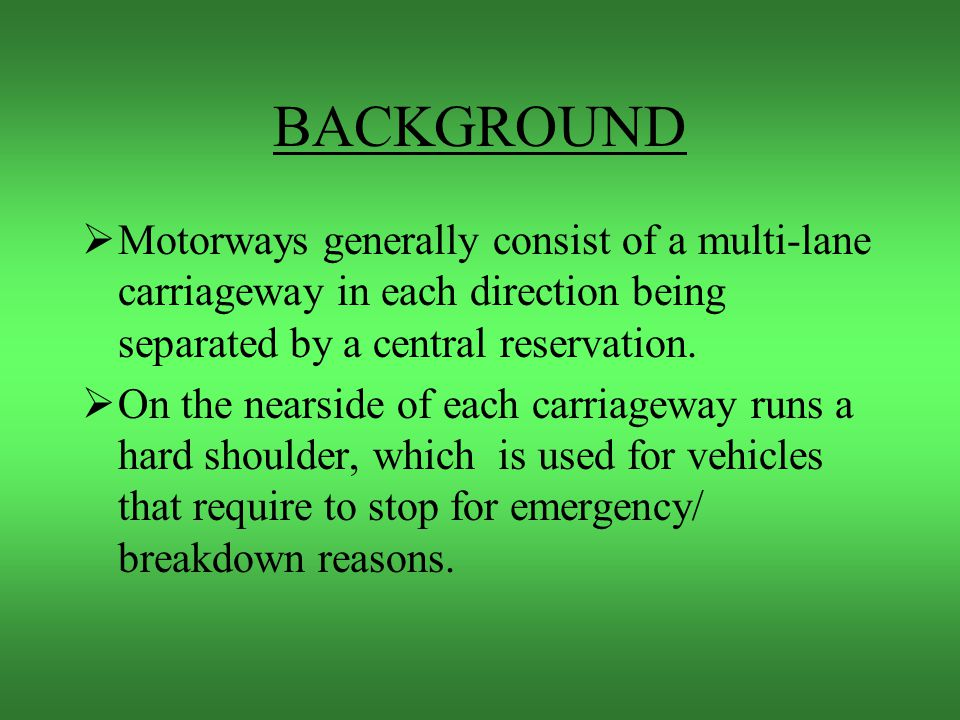 BACKGROUND Motorway; n Brit, Austral, & NZ a dual carriageway for fast moving traffic, with no stopping permitted and no cross roads.