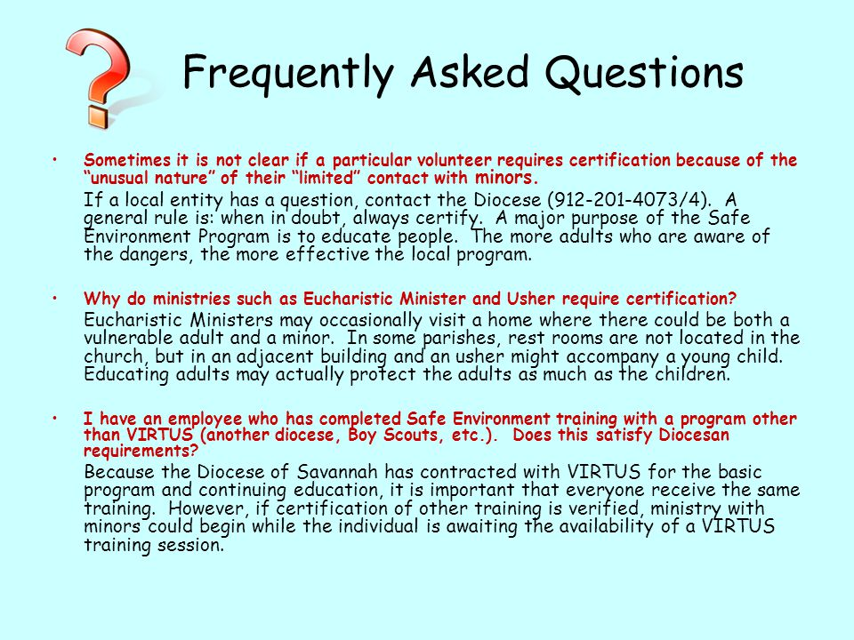 Frequently Asked Questions Sometimes it is not clear if a particular volunteer requires certification because of the unusual nature of their limited c