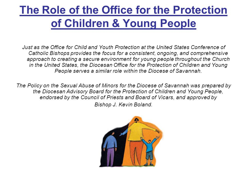 The Role of the Office for the Protection of Children & Young People Just as the Office for Child and Youth Protection at the United States Conference