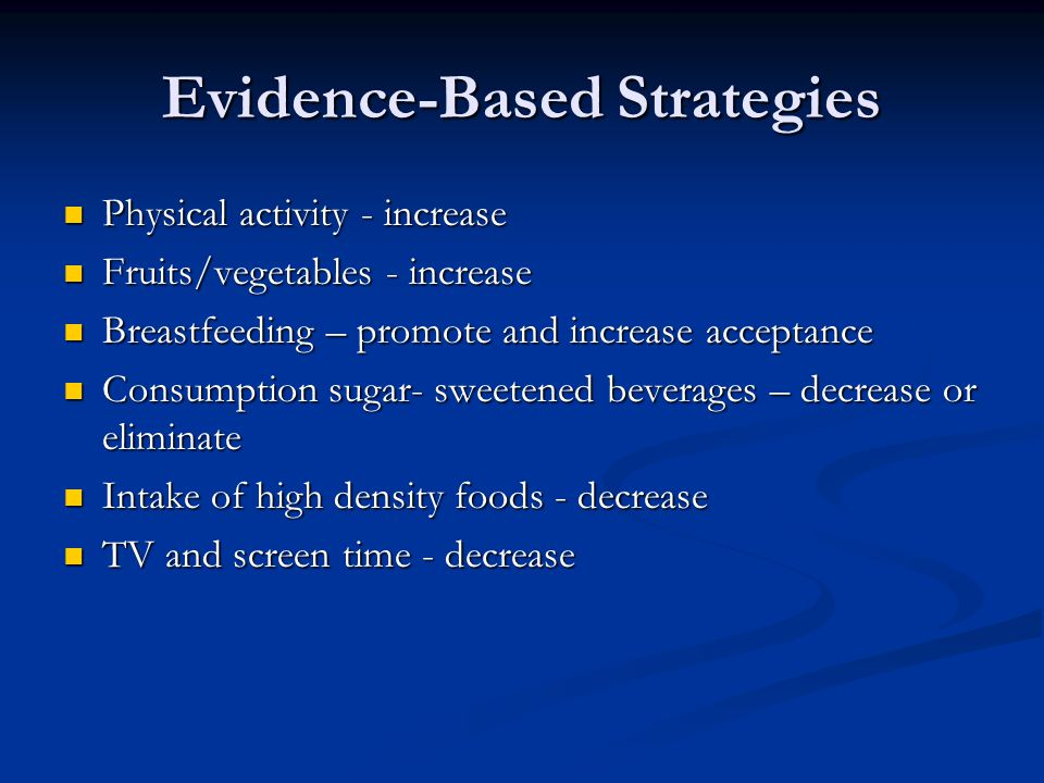 Evidence-Based Strategies Physical activity - increase Physical activity - increase Fruits/vegetables - increase Fruits/vegetables - increase Breastfe