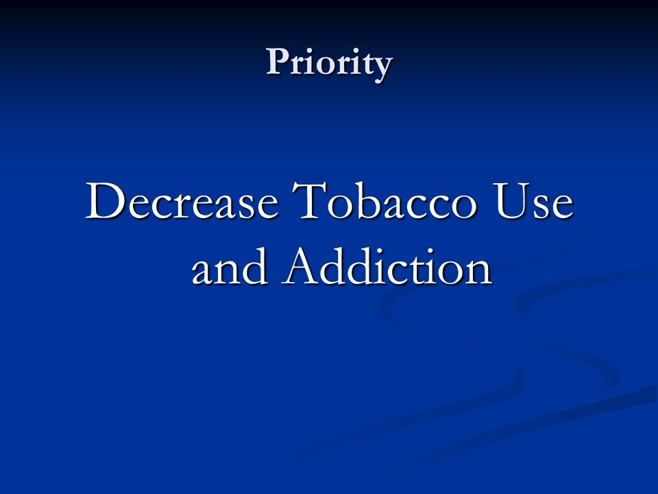 Priority Decrease Tobacco Use and Addiction