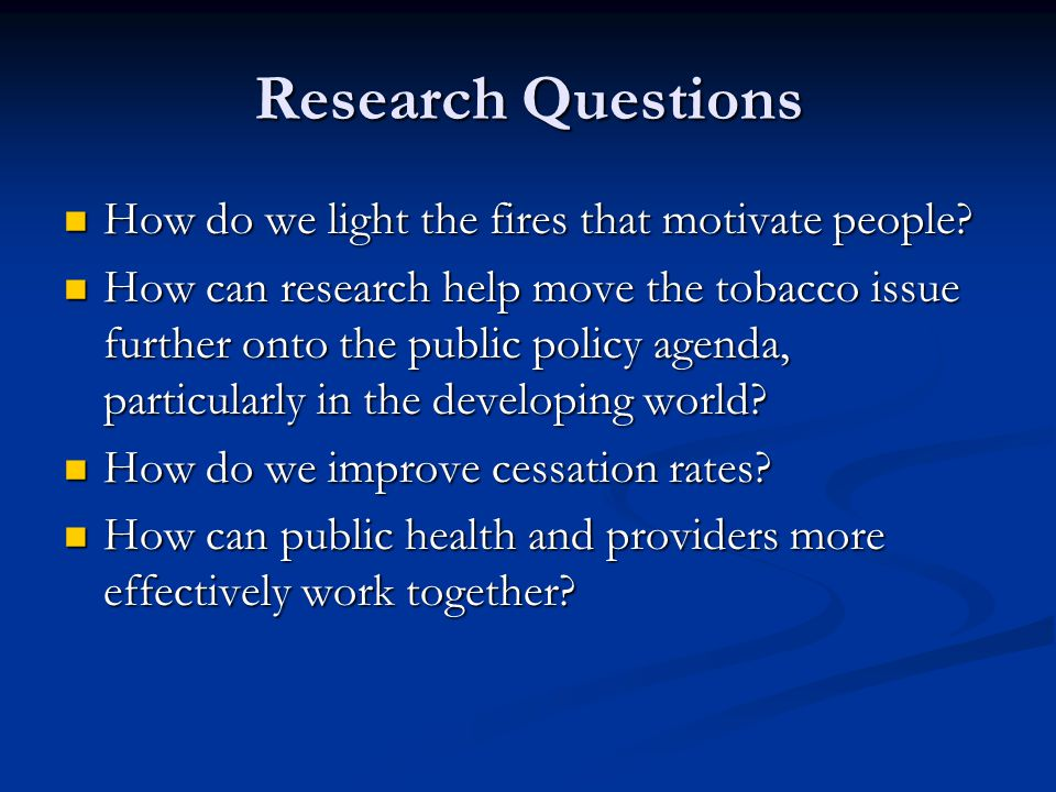 Research Questions How do we light the fires that motivate people? How do we light the fires that motivate people? How can research help move the toba