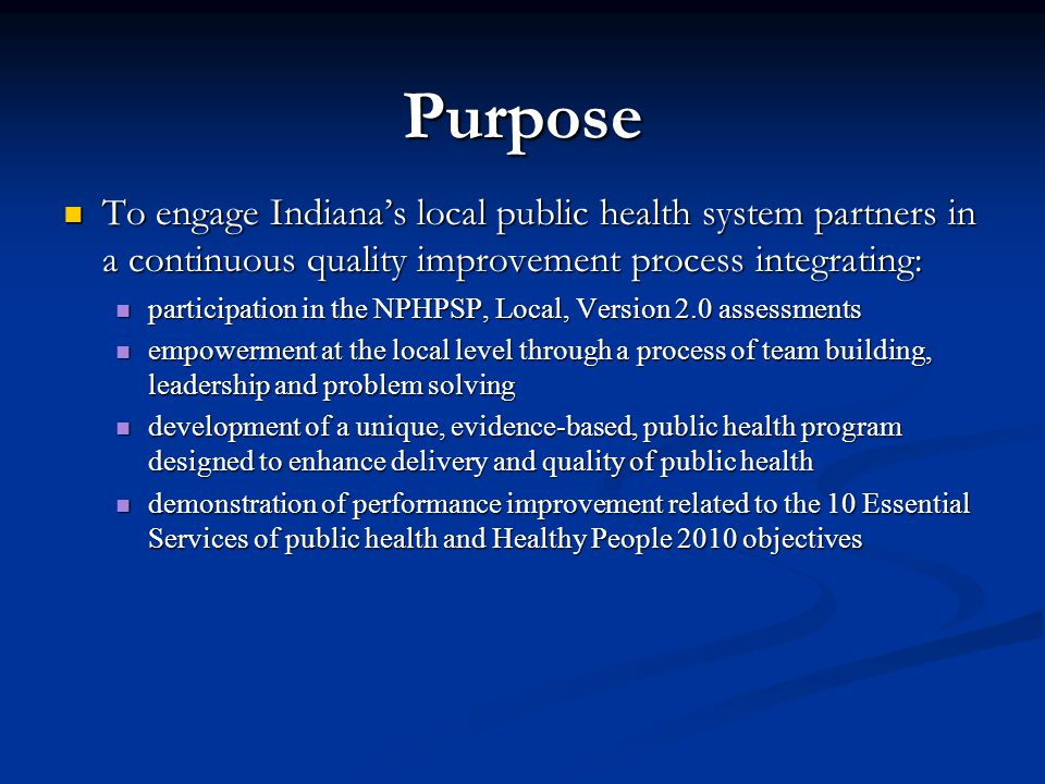 Purpose To engage Indianas local public health system partners in a continuous quality improvement process integrating: To engage Indianas local publi