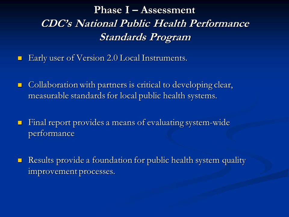 Phase I – Assessment CDCs National Public Health Performance Standards Program Early user of Version 2.0 Local Instruments. Early user of Version 2.0