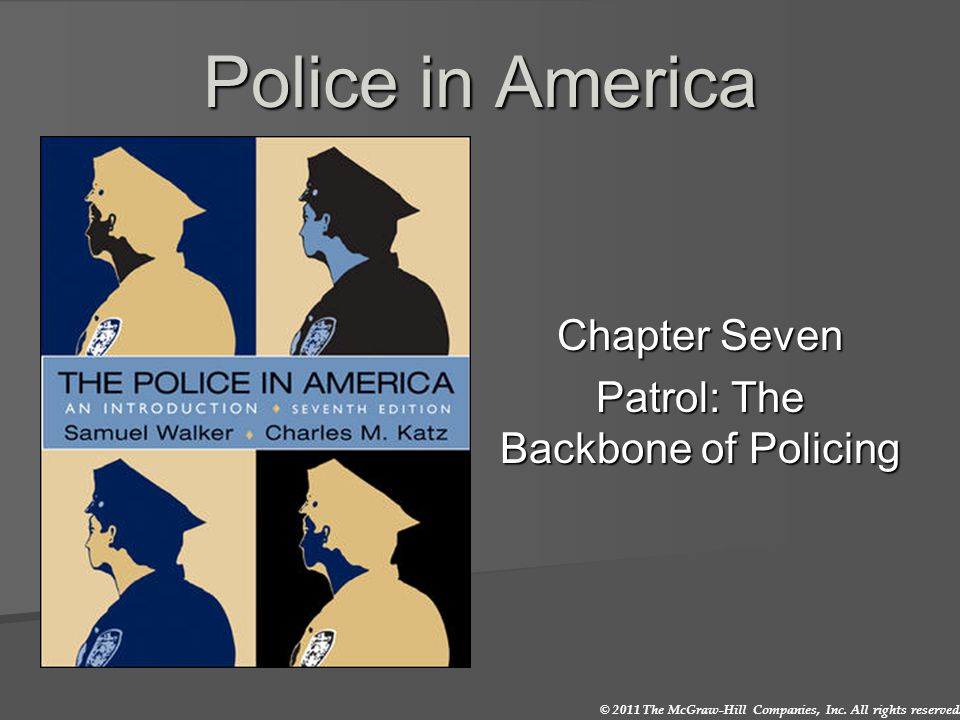 © 2011 The McGraw-Hill Companies, Inc. All rights reserved. Police in America Chapter Seven Patrol: The Backbone of Policing