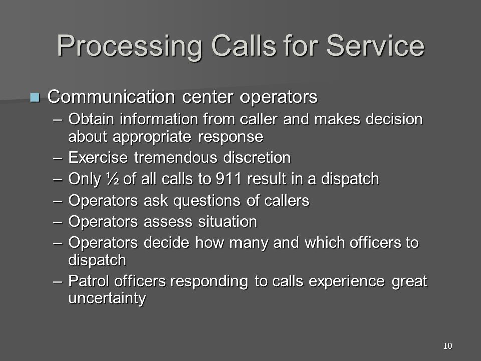 10 Processing Calls for Service Communication center operators Communication center operators –Obtain information from caller and makes decision about