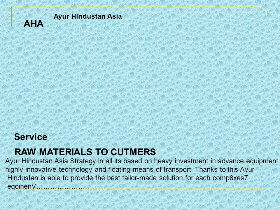 AHA Ayur Hindustan Asia Service RAW MATERIALS TO CUTMERS Ayur Hindustan Asia Strategy in all its based on heavy investment in advance equipment highly