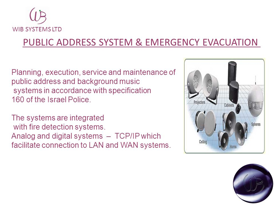 WIB SYSTEMS LTD PUBLIC ADDRESS SYSTEM & EMERGENCY EVACUATION Planning, execution, service and maintenance of public address and background music systems in accordance with specification 160 of the Israel Police.