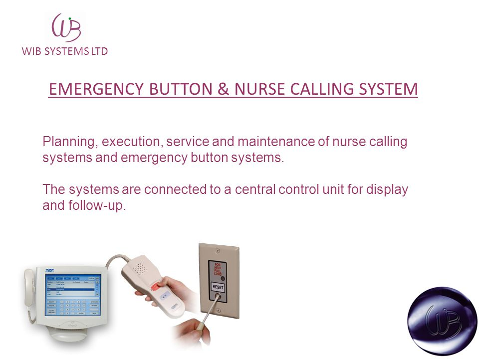 WIB SYSTEMS LTD EMERGENCY BUTTON & NURSE CALLING SYSTEM Planning, execution, service and maintenance of nurse calling systems and emergency button systems.