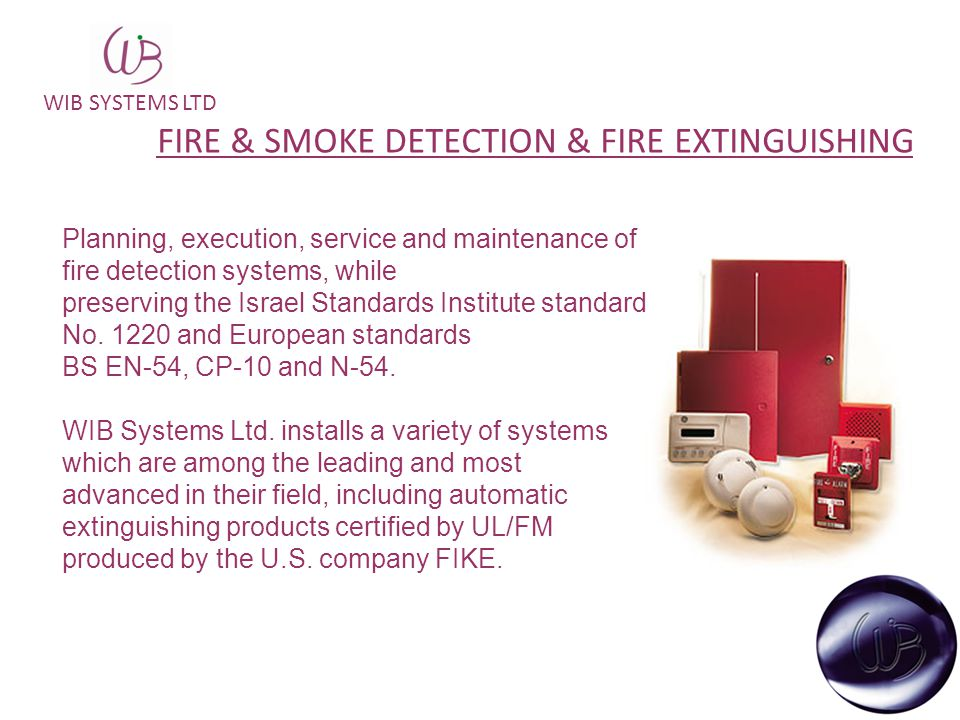 WIB SYSTEMS LTD FIRE & SMOKE DETECTION & FIRE EXTINGUISHING Planning, execution, service and maintenance of fire detection systems, while preserving t